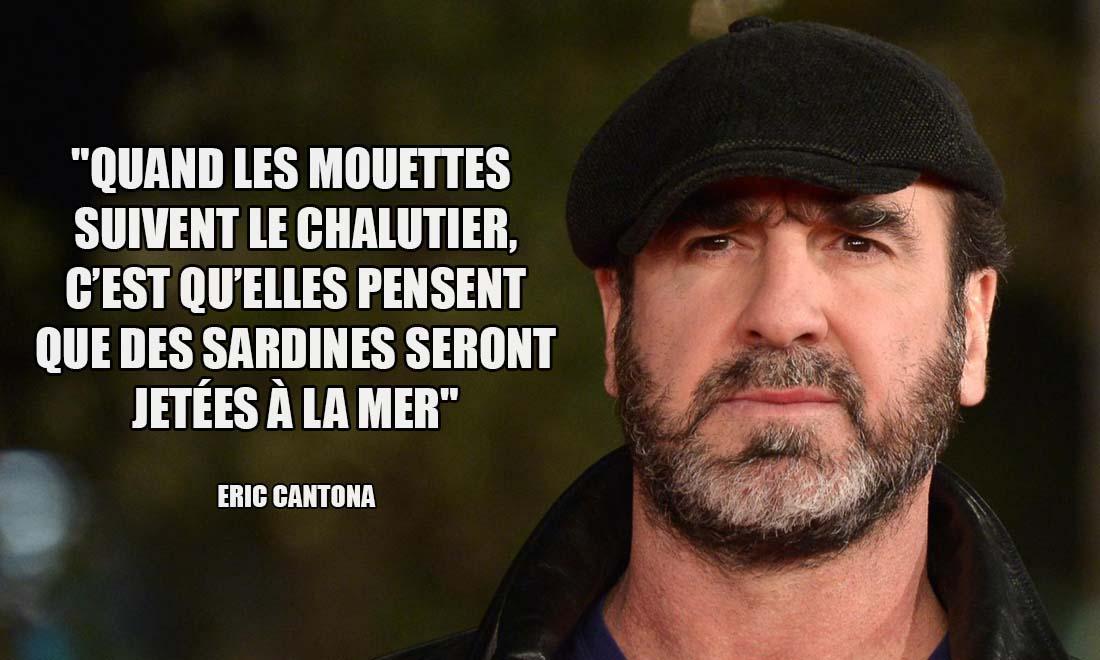 Eric Cantona Quand les mouettes suivent le chalutier c est qu elles pensent que des sardines seront jetees a la mer