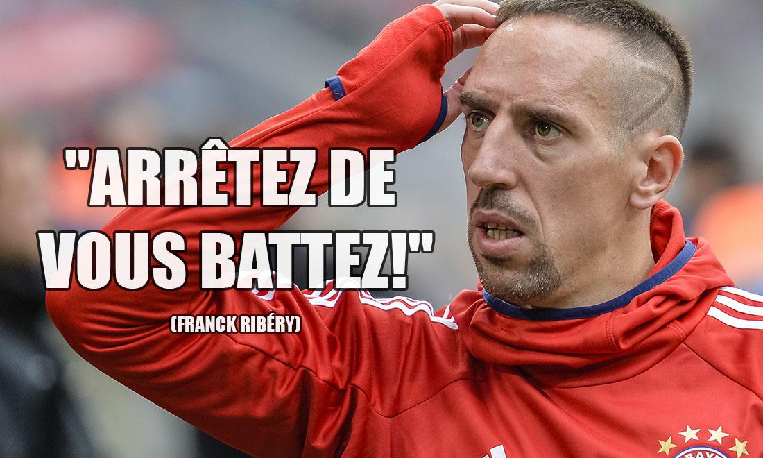 Franck Ribéry: Arrêtez de vous battez!
