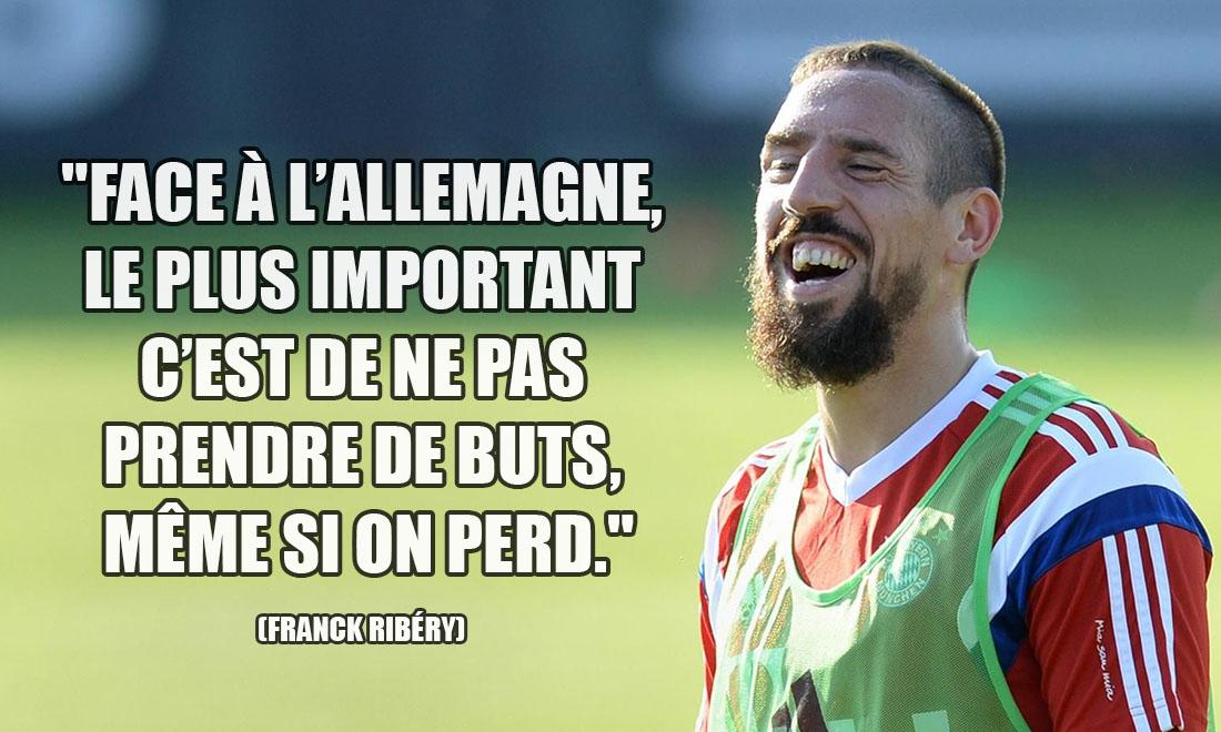 Franck Ribéry: Face à l'Allemagne, le plus important c'est de ne pas prendre de buts, même si on perd.