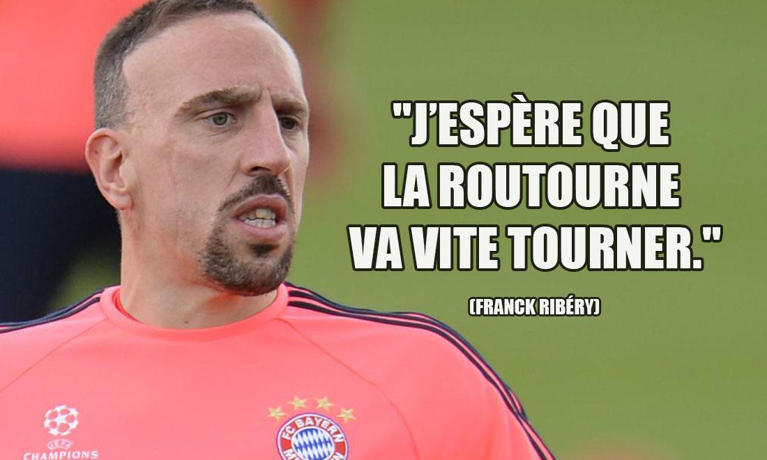 Franck Ribéry: J'espère que la routourne va vite tourner.