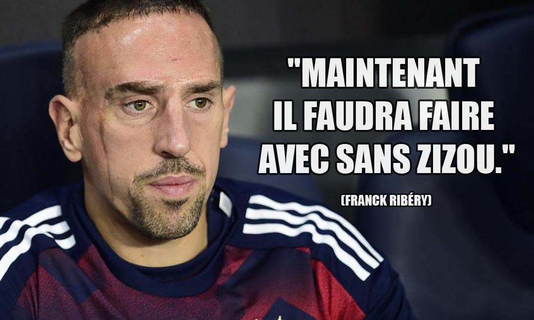 Franck Ribéry: Maintenant il faudra faire avec sans Zizou.