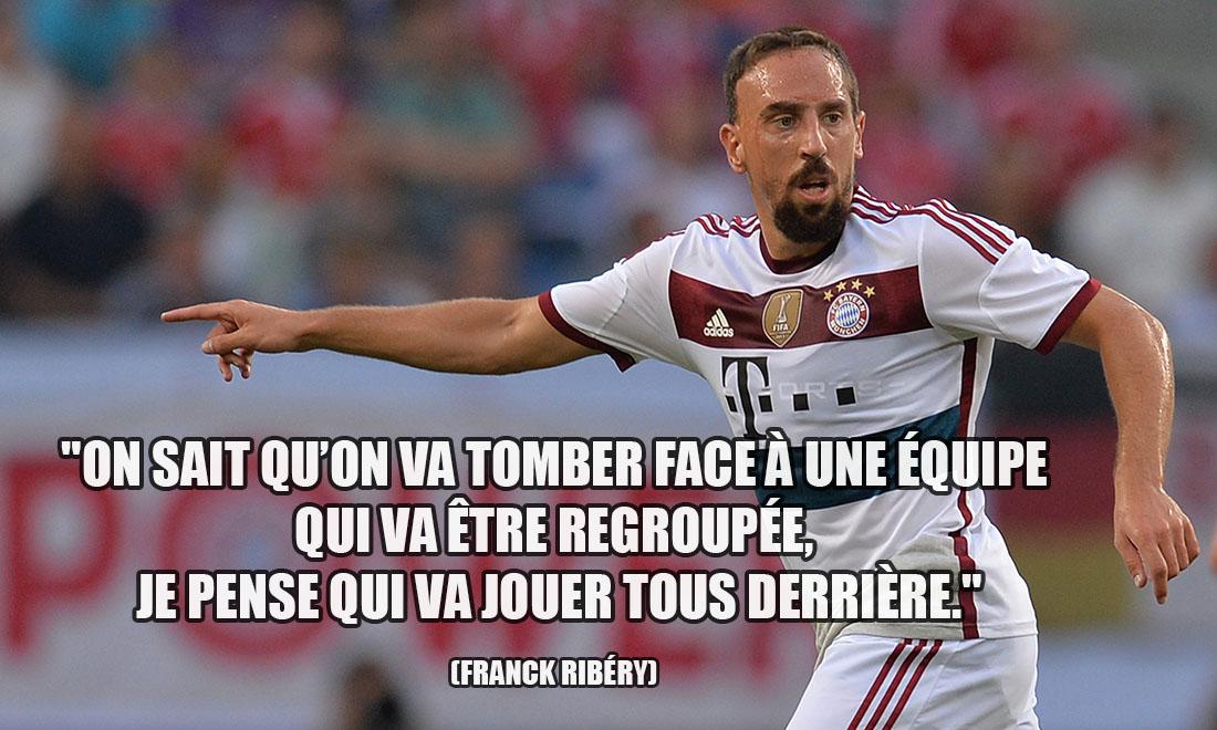 Franck Ribéry: On sait qu'on va tomber face à une équipe qui va être regroupée, je pense qui va jouer tous derrière.