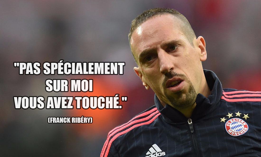 Franck Ribéry: Pas spécialement sur moi vous avez touché.