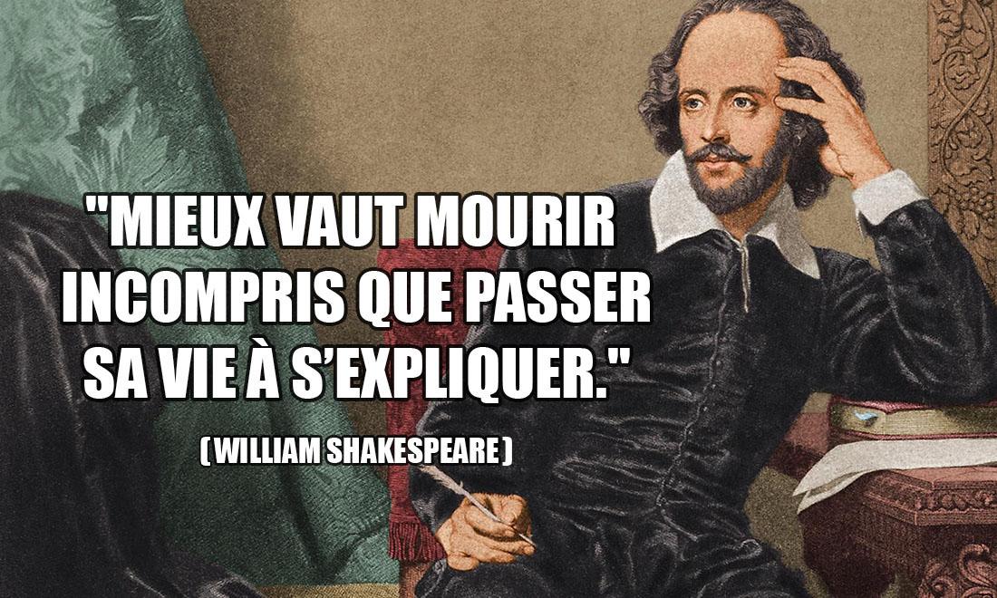 William Shakespeare: Mieux vaut mourir incompris que passer sa vie à s'expliquer.