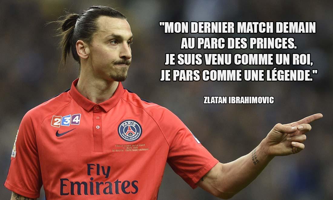 Zlatan Ibrahimovic Mon dernier match demain au Parc des Princes Je suis venu comme un roi je pars comme une legende