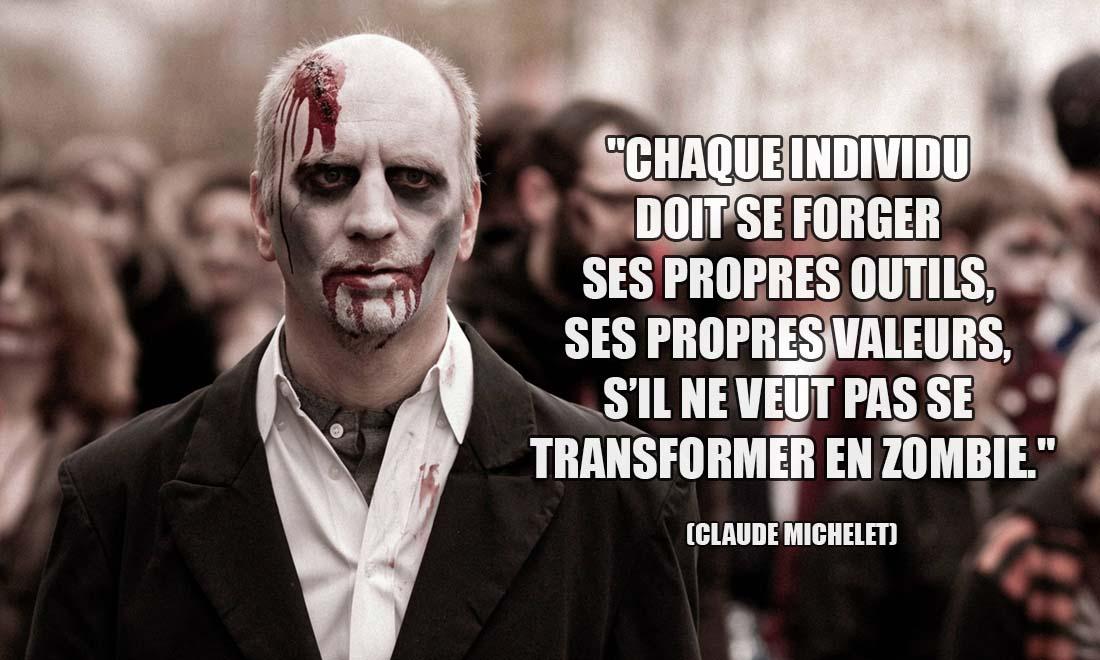 Claude Michelet: Chaque individu doit se forger ses propres outils, ses propres valeurs, s'il ne veut pas se transformer en zombie.