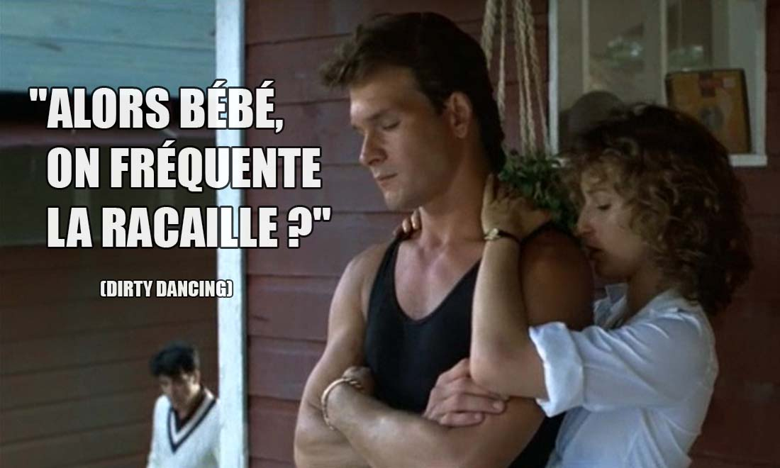 dirty dancing alors bebe on frequente la racaille