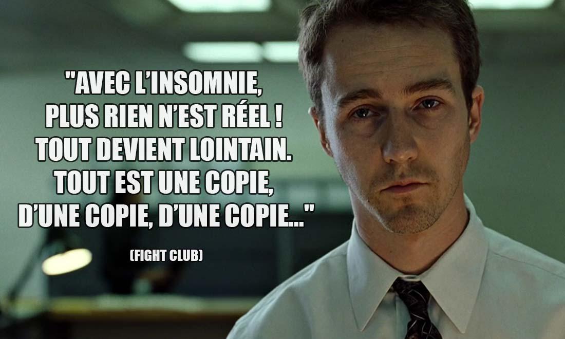 Fight Club: Avec l'insomnie, plus rien n'est réel ! Tout devient lointain. Tout est une copie, d'une copie, d'une copie...