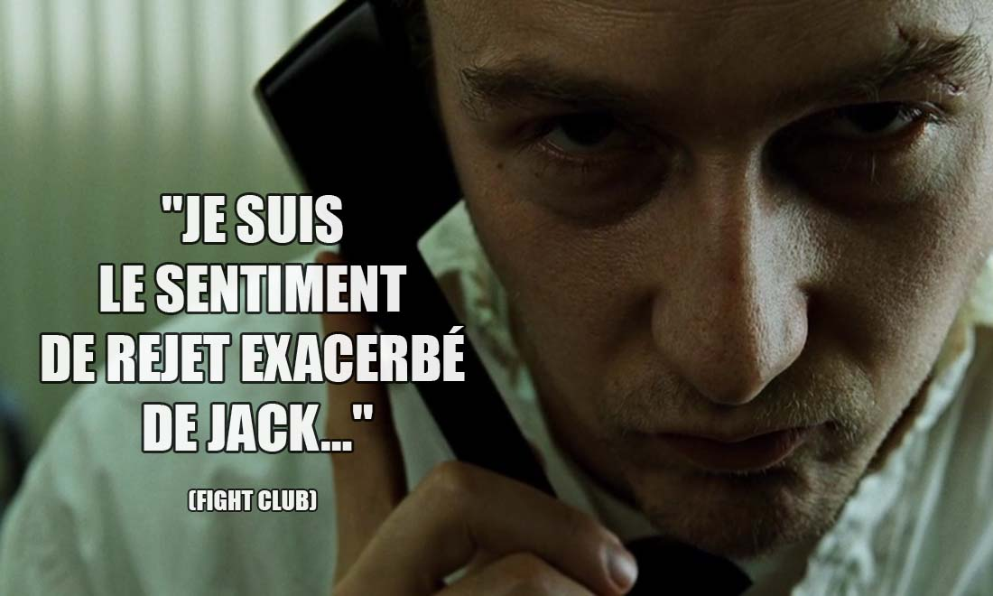 Fight Club: Je suis le sentiment de rejet exacerbé de Jack...