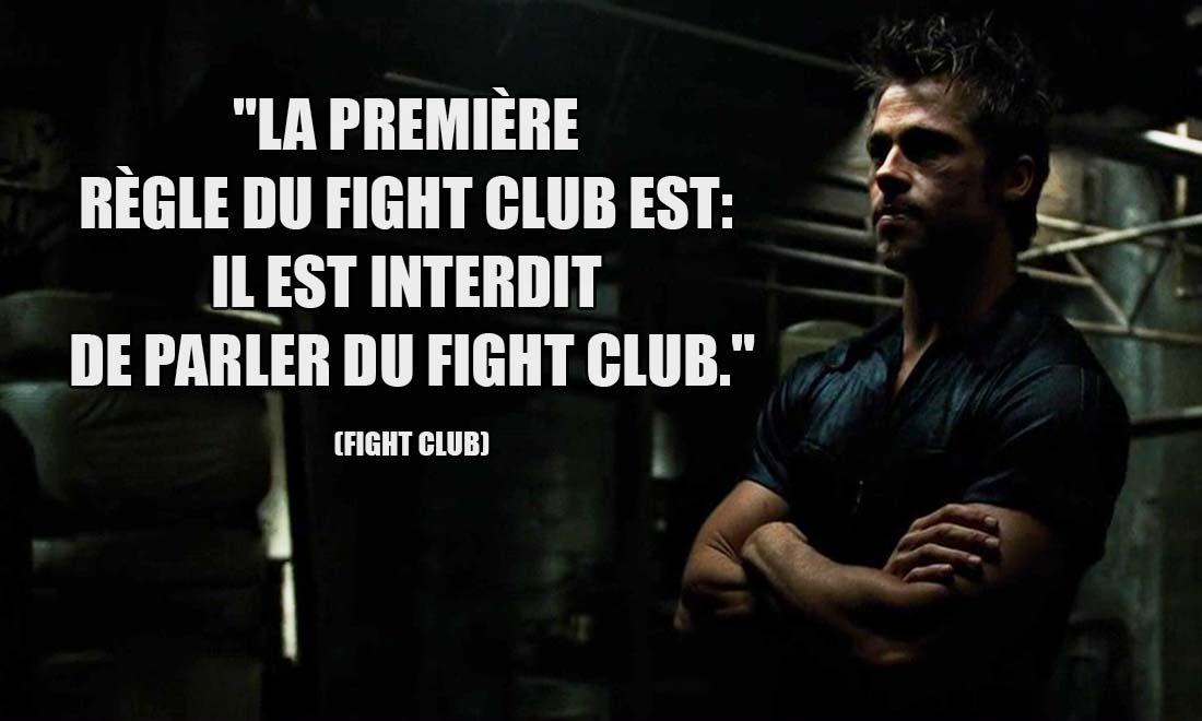 Fight Club: La première règle du Fight Club est: il est interdit de parler du Fight Club.