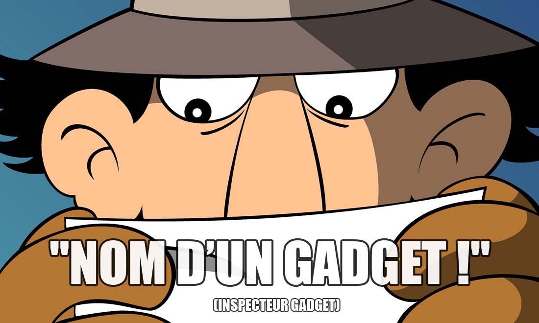 inspecteur gadget nom d un gadget