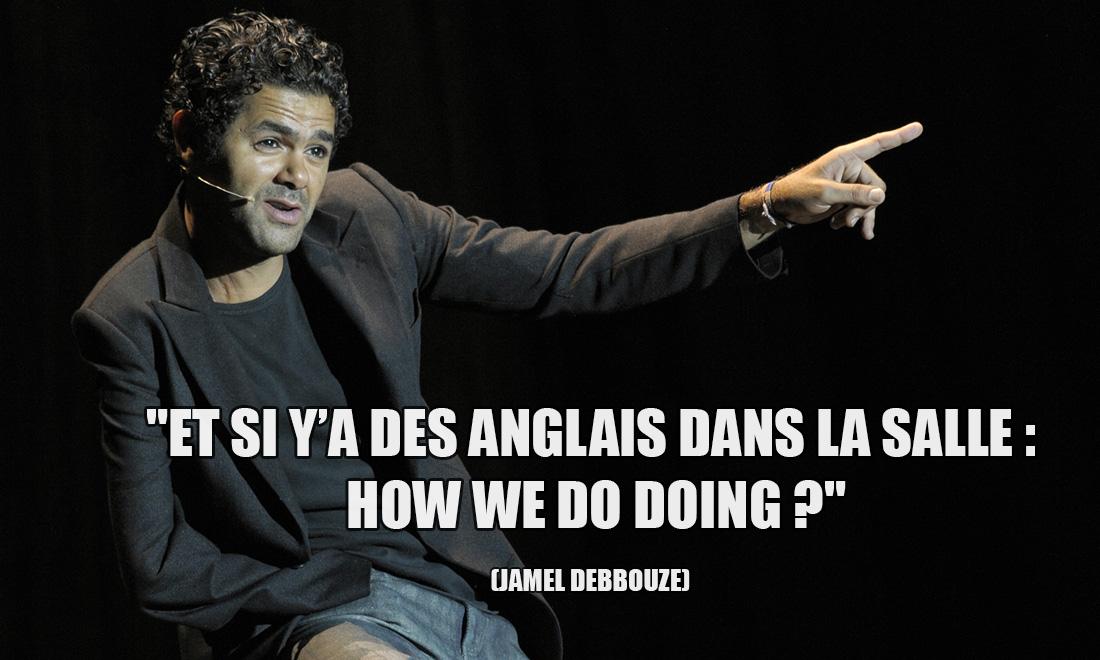 Jamel Debbouze: Et si y'a des Anglais dans la salle : how we do doing ?