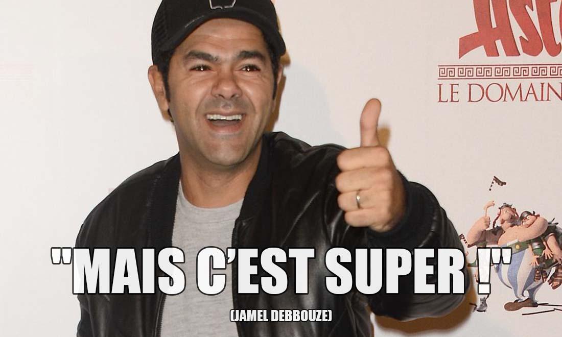 Jamel Debbouze: Mais c'est super !
