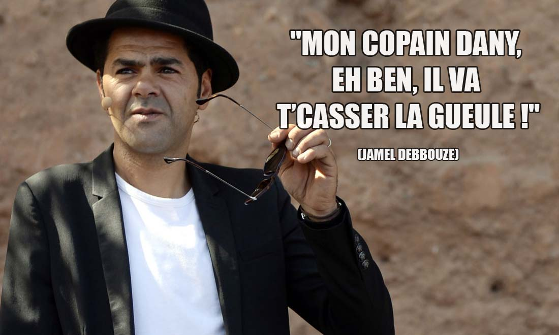 Jamel Debbouze: Mon copain Dany, eh ben, il va t'casser la gueule !