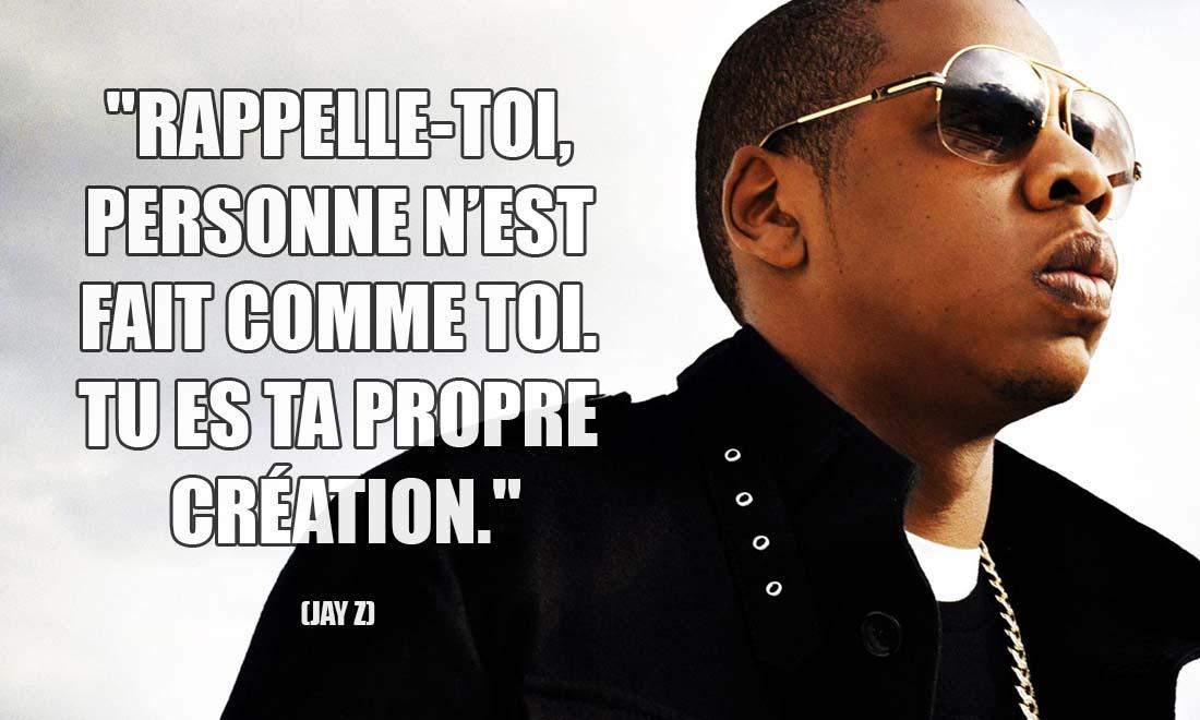 Jay Z: Rappelle-toi, personne n'est fait comme toi. Tu es ta propre création.