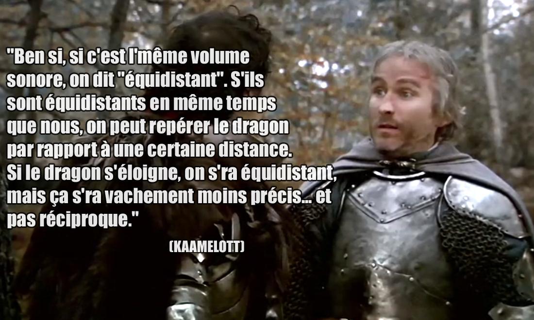 """Kaamelott Ben si, si c'est l'même volume sonore, on dit """"équidistant"""". S'ils sont équidistants en même temps que nous, on peut repérer le dragon par rapport à une certaine distance."""