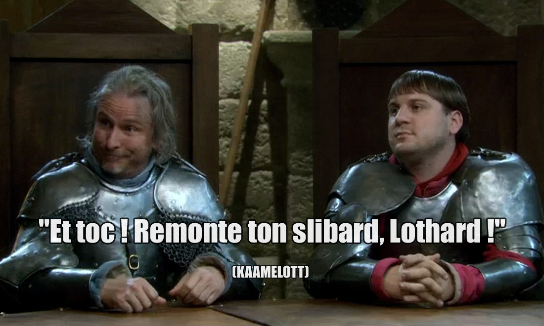 Kaamelott Et toc ! Remonte ton slibard, Lothard !
