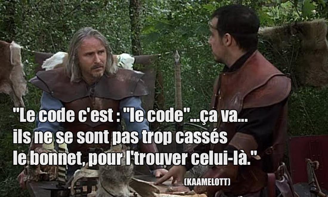 """Kaamelott Le code c'est : """"le code""""...ça va...ils ne se sont pas trop cassés le bonnet, pour l'trouver celui-là."""