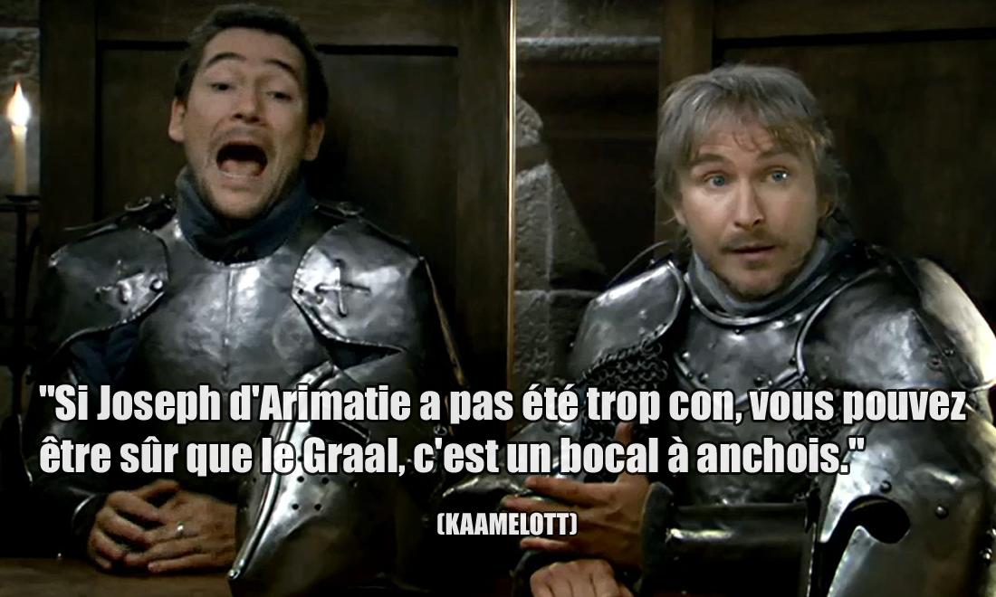 Kaamelott Si Joseph d'Arimatie a pas été trop con, vous pouvez être sûr que le Graal, c'est un bocal à anchois.