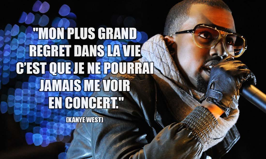 Kanye West: Mon plus grand regret dans la vie c'est que je ne pourrai jamais me voir en concert.