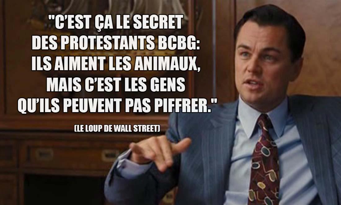 Le Loup de Wall Street: C'est ça le secret des protestants BCBG: ils aiment les animaux, mais c'est les gens qu'ils peuvent pas piffrer.