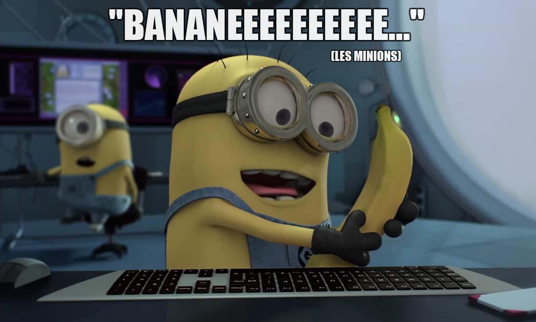 les minions bananeeeeeeeee