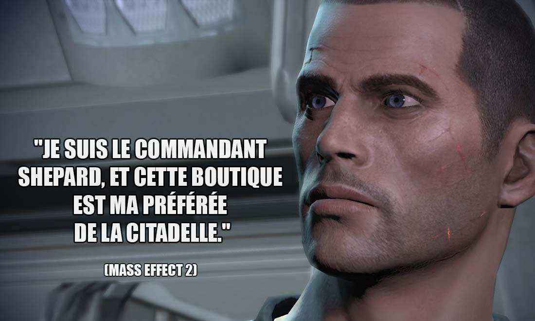 Mass Effect 2 Je suis le commandant Shepard et cette boutique est ma preferee de la citadelle
