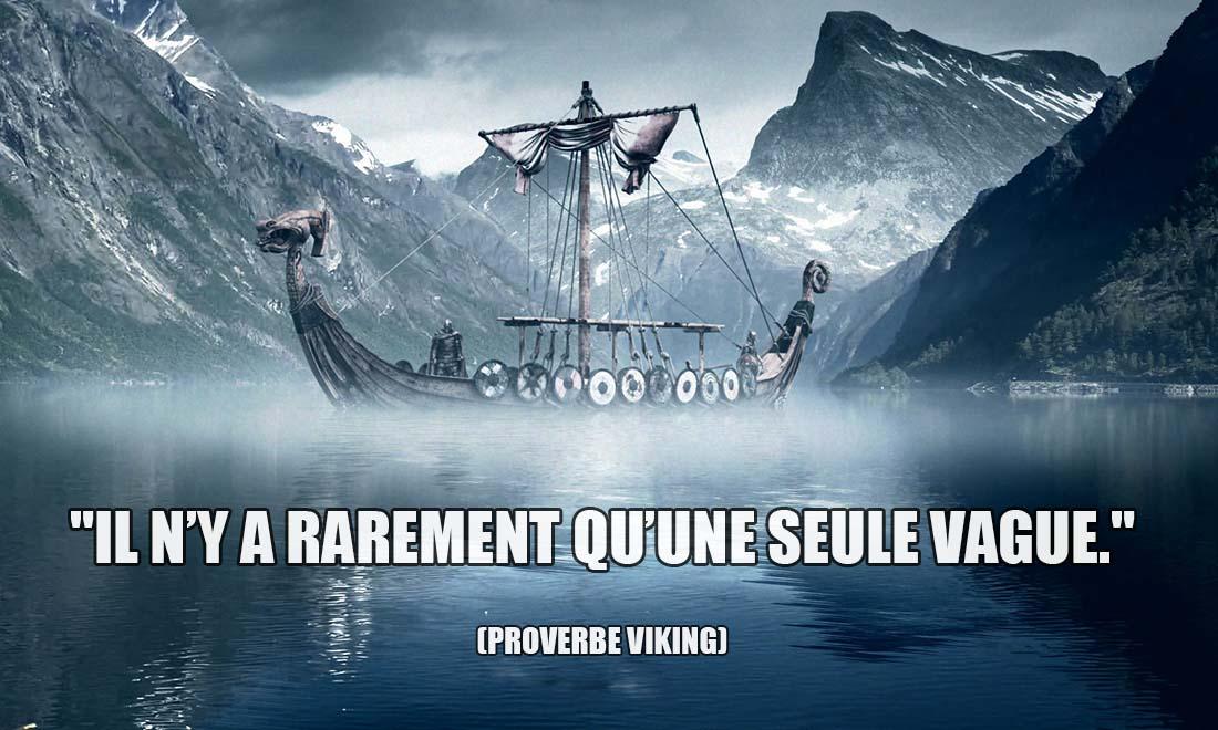 proverbe viking il n y a rarement qu une seule vague