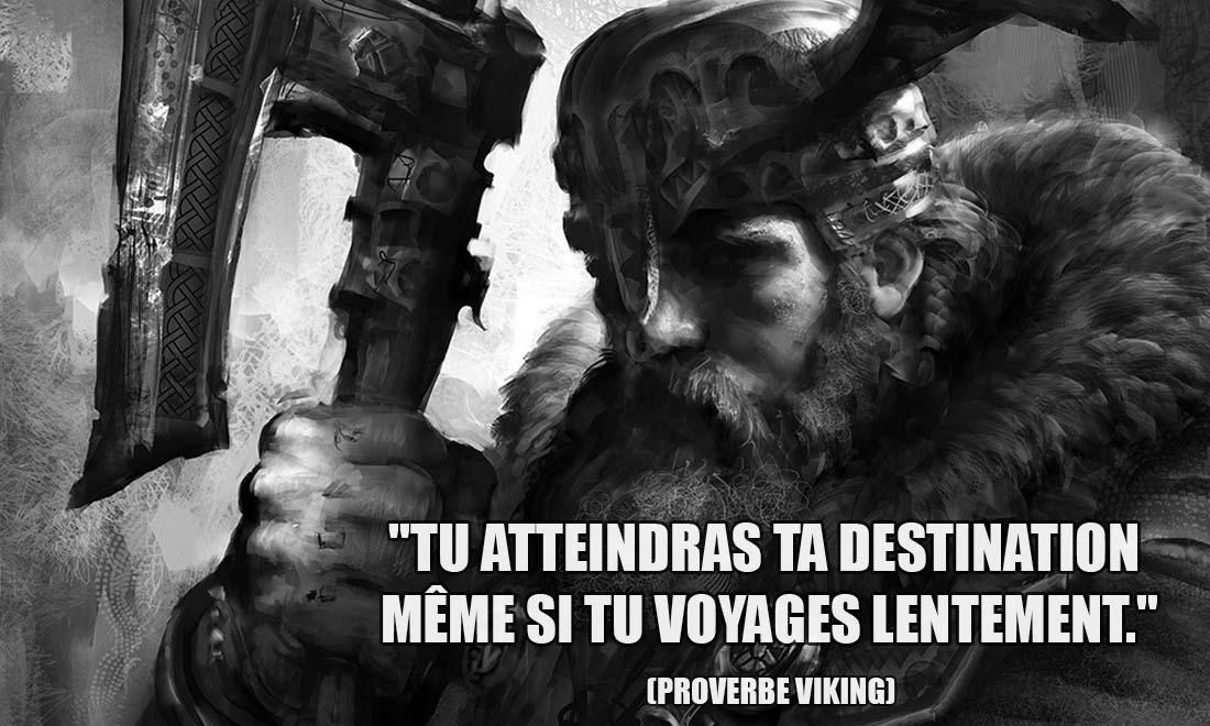 proverbe viking tu atteindras ta destination meme si tu voyage lentement