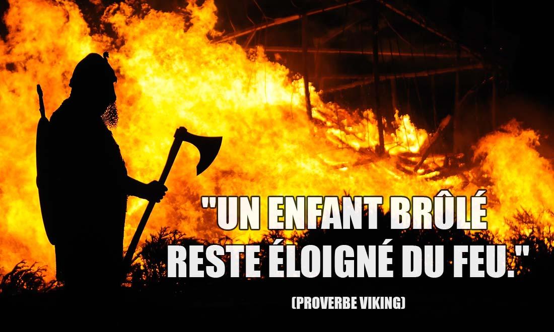 proverbe viking un enfant brule reste eloigne du feu