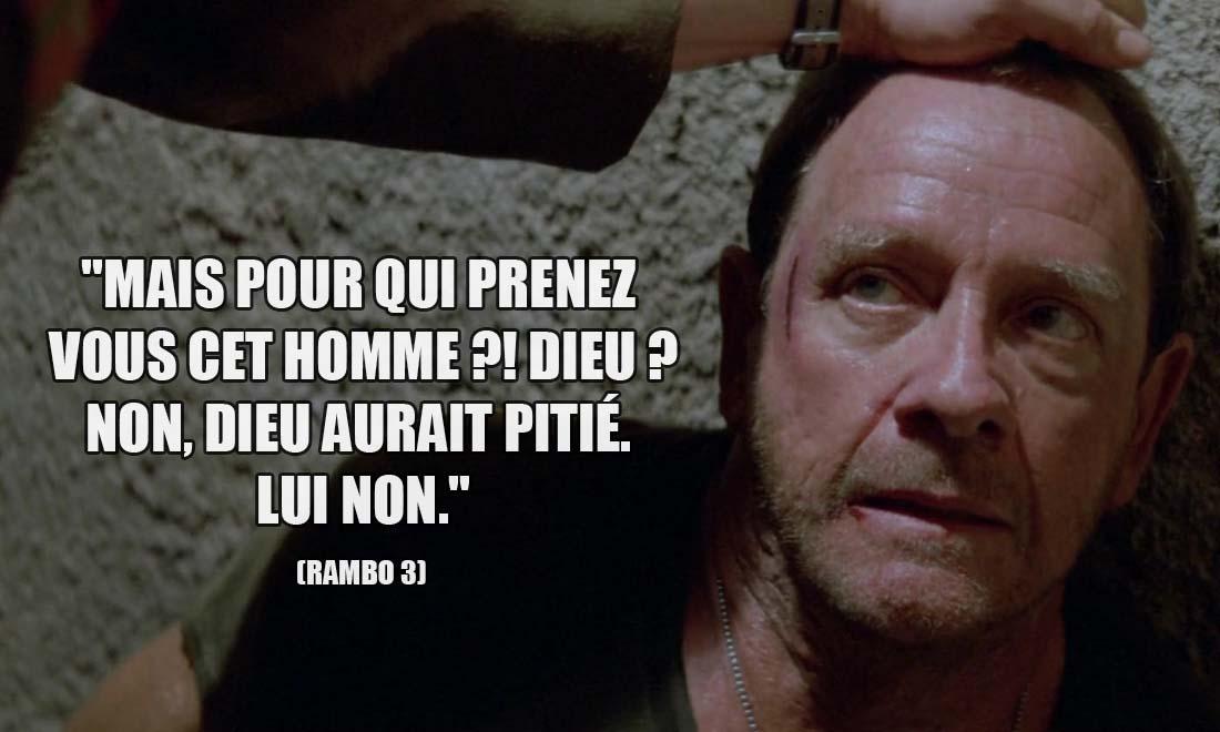 Rambo 3: Mais pour qui prenez-vous cet homme ?! Dieu ? Non, Dieu aurait pitié. Lui non.
