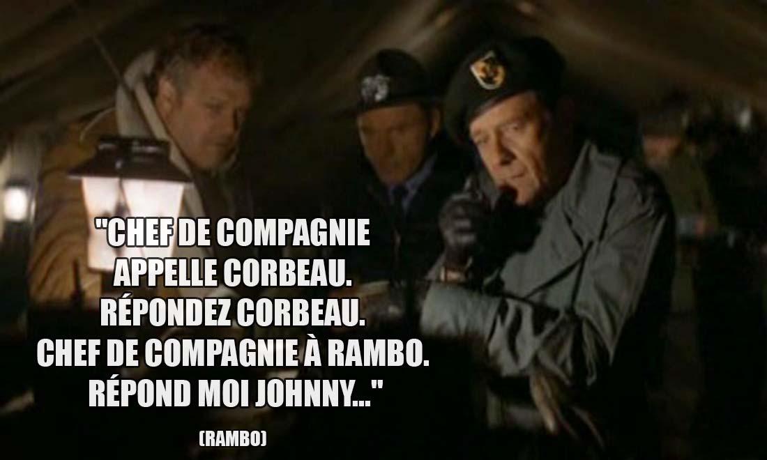 Rambo: Chef de compagnie appelle corbeau. Répondez corbeau. Chef de compagnie à Rambo. Répond moi Johnny...