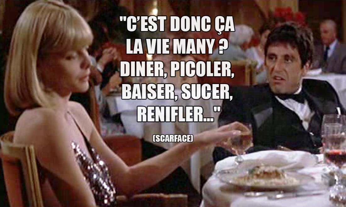 Scarface: C'est donc ça la vie Many ? Diner, picoler, baiser, sucer, renifler...