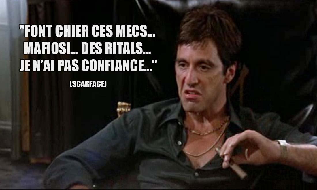 Scarface: Font chier ces mecs... Mafiosi... Des Ritals... Je n'ai pas confiance...