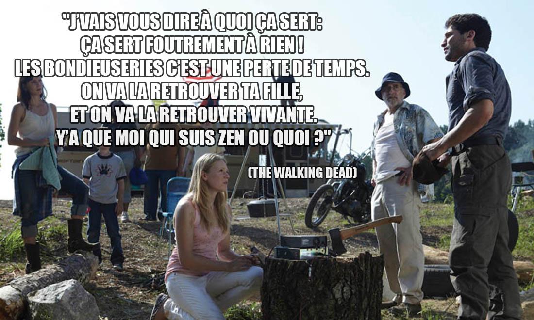 The Walking Dead: J'vais vous dire à quoi ça sert : ça sert foutrement à rien ! Les bondieuseries c'est une perte de temps. On va la retrouver ta fille, et on va la retrouver vivante. Y'a que moi qui suis zen ou quoi ?