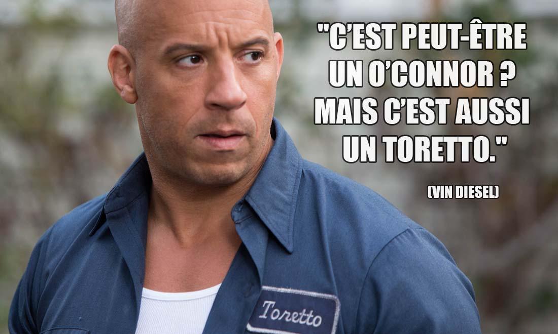 Vin Diesel C est peut etre un O connor Mais c est aussi un Toretto