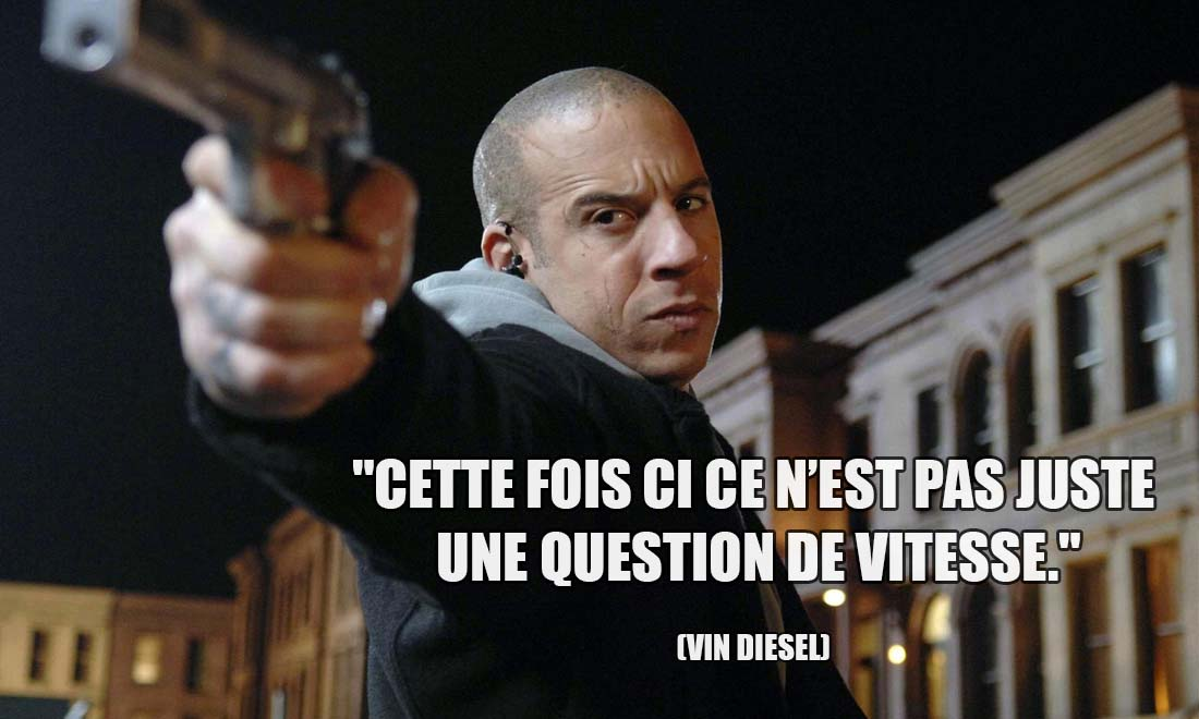 Vin Diesel Cette fois ci ce n est pas juste une question de vitesse