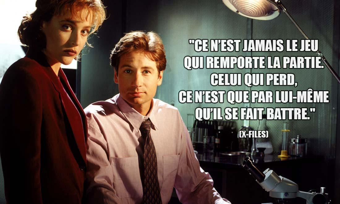 X-Files: Ce n'est jamais le jeu qui remporte la partie. Celui qui perd, ce n'est que par lui-même qu'il se fait battre.