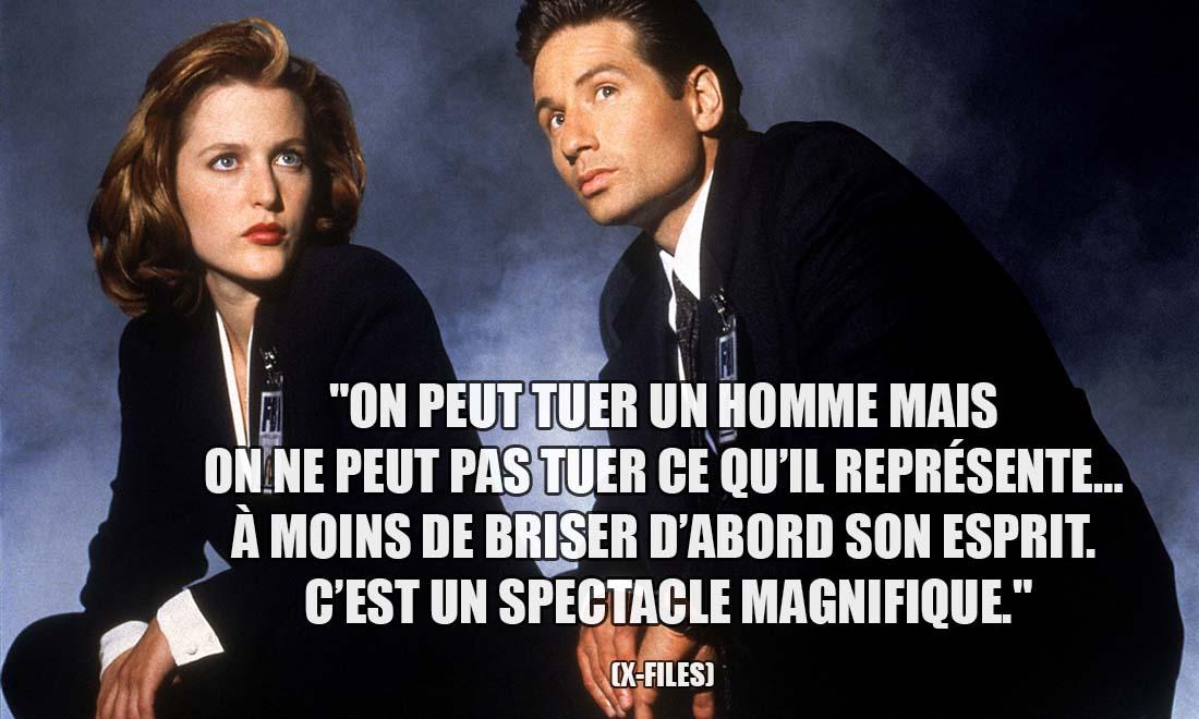 X-Files: On peut tuer un homme mais on ne peut pas tuer ce qu'il représente... À moins de briser d'abord son esprit. C'est un spectacle magnifique.