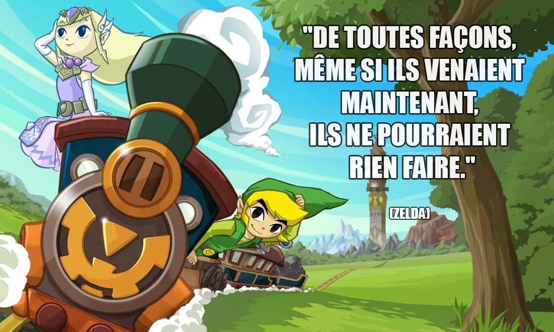 Zelda De toutes façons meme si ils venaient maintenant ils ne pourraient rien faire